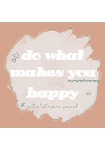 Do what makes you happy DIGITAL File